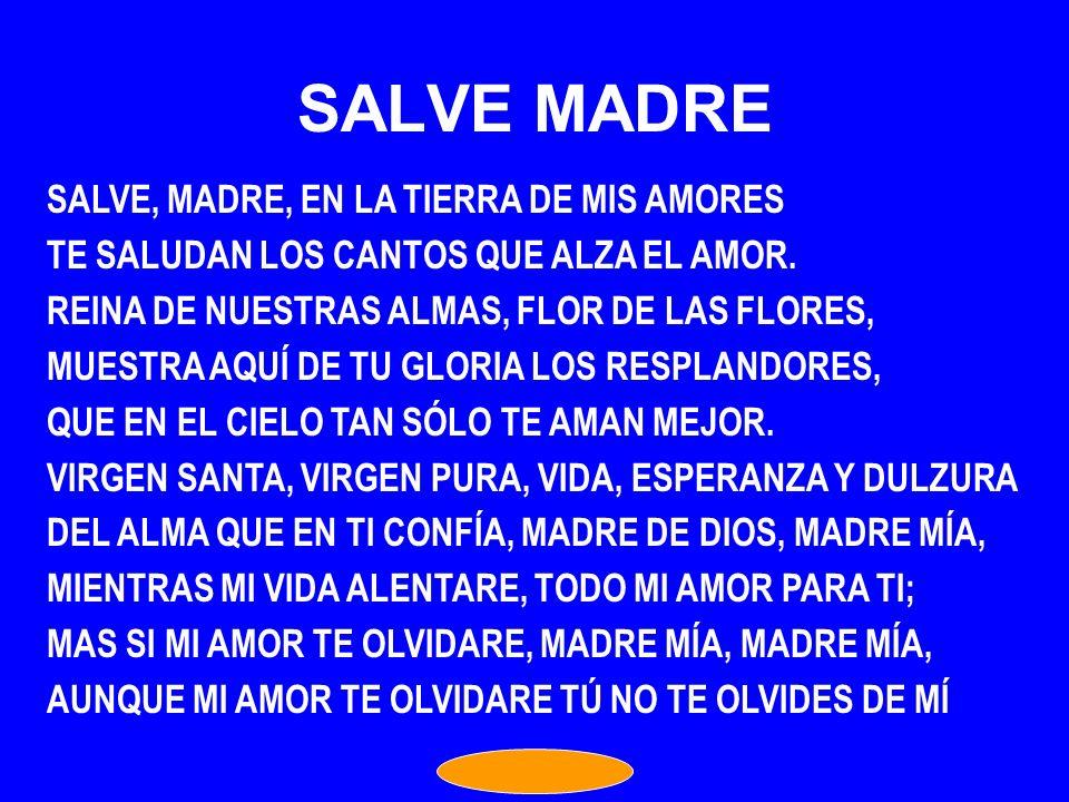 SALVE MADRE SALVE, MADRE, EN LA TIERRA DE MIS AMORES