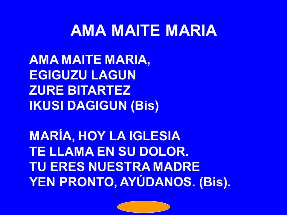 AMA MAITE MARIA AMA MAITE MARIA, EGIGUZU LAGUN ZURE BITARTEZ