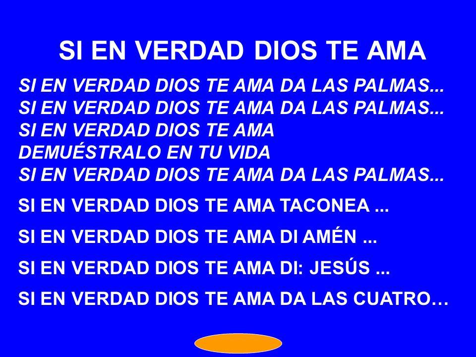 SI EN VERDAD DIOS TE AMA SI EN VERDAD DIOS TE AMA DA LAS PALMAS...