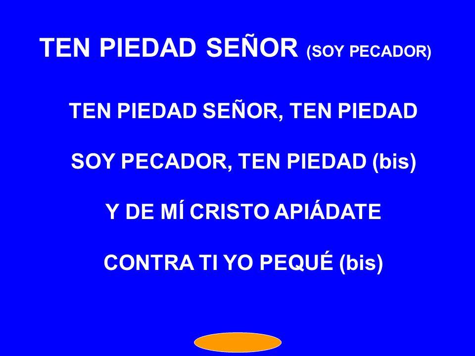 TEN PIEDAD SEÑOR (SOY PECADOR)