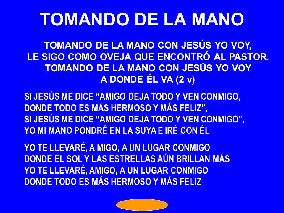 TOMANDO DE LA MANO TOMANDO DE LA MANO CON JESÚS YO VOY,