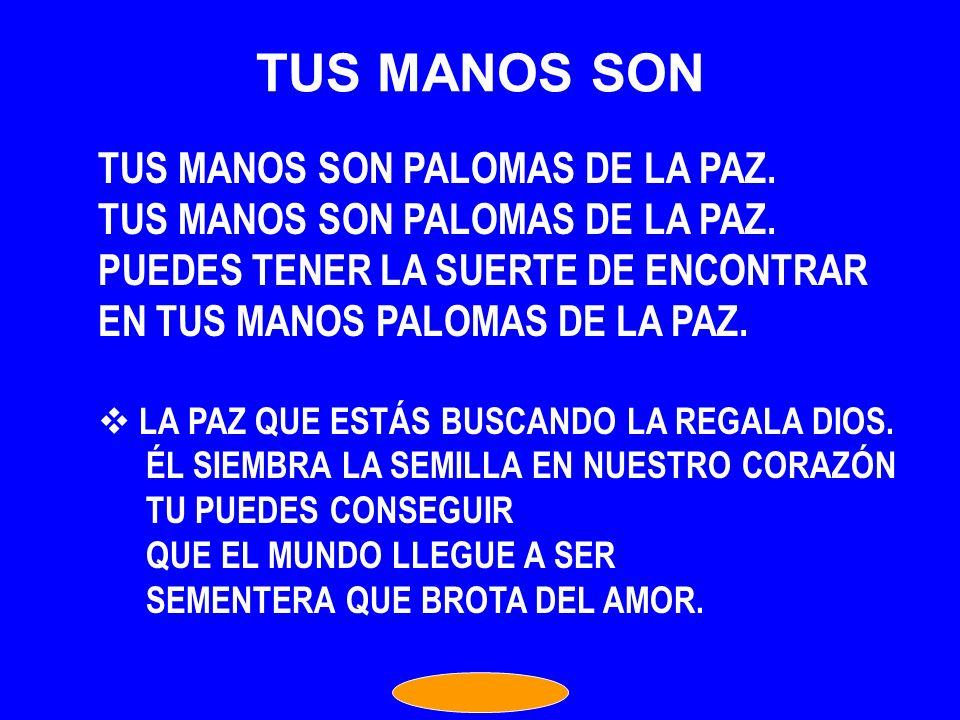 TUS MANOS SON TUS MANOS SON PALOMAS DE LA PAZ.