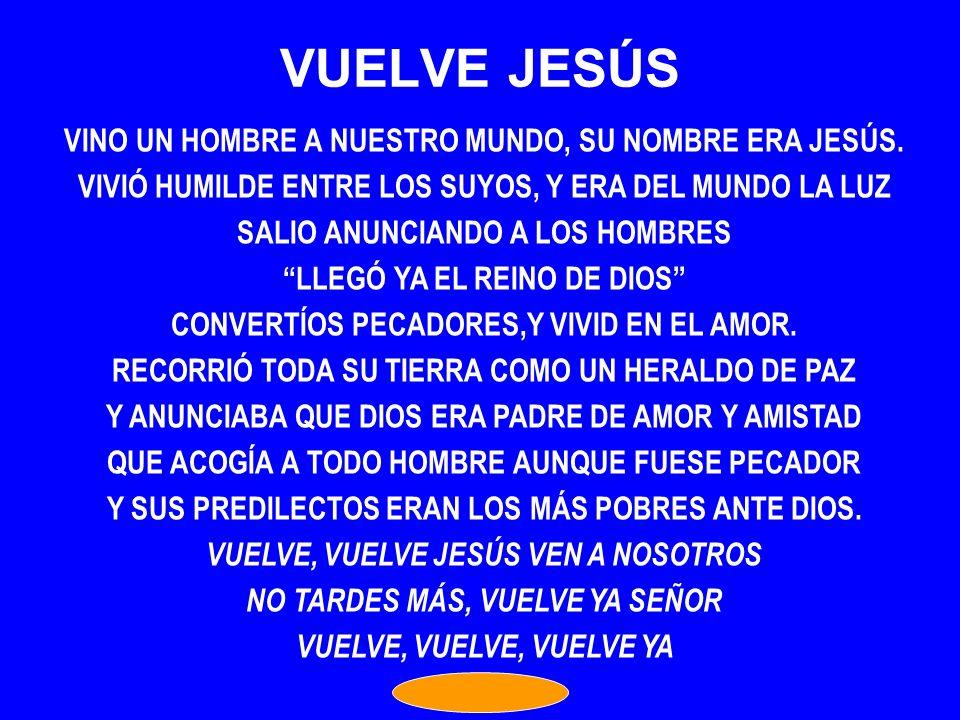 VUELVE JESÚS VINO UN HOMBRE A NUESTRO MUNDO, SU NOMBRE ERA JESÚS.