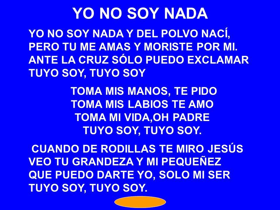 YO NO SOY NADA YO NO SOY NADA Y DEL POLVO NACÍ,
