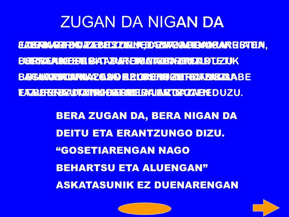 ZUGAN DA NIGAN DA EZERK EZ DU ZENTZURIK, DENA GOGAIGARRIA DA,