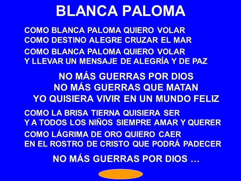 BLANCA PALOMA NO MÁS GUERRAS POR DIOS NO MÁS GUERRAS QUE MATAN