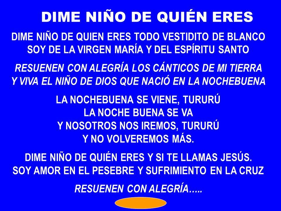 DIME NIÑO DE QUIÉN ERES DIME NIÑO DE QUIEN ERES TODO VESTIDITO DE BLANCO. SOY DE LA VIRGEN MARÍA Y DEL ESPÍRITU SANTO.
