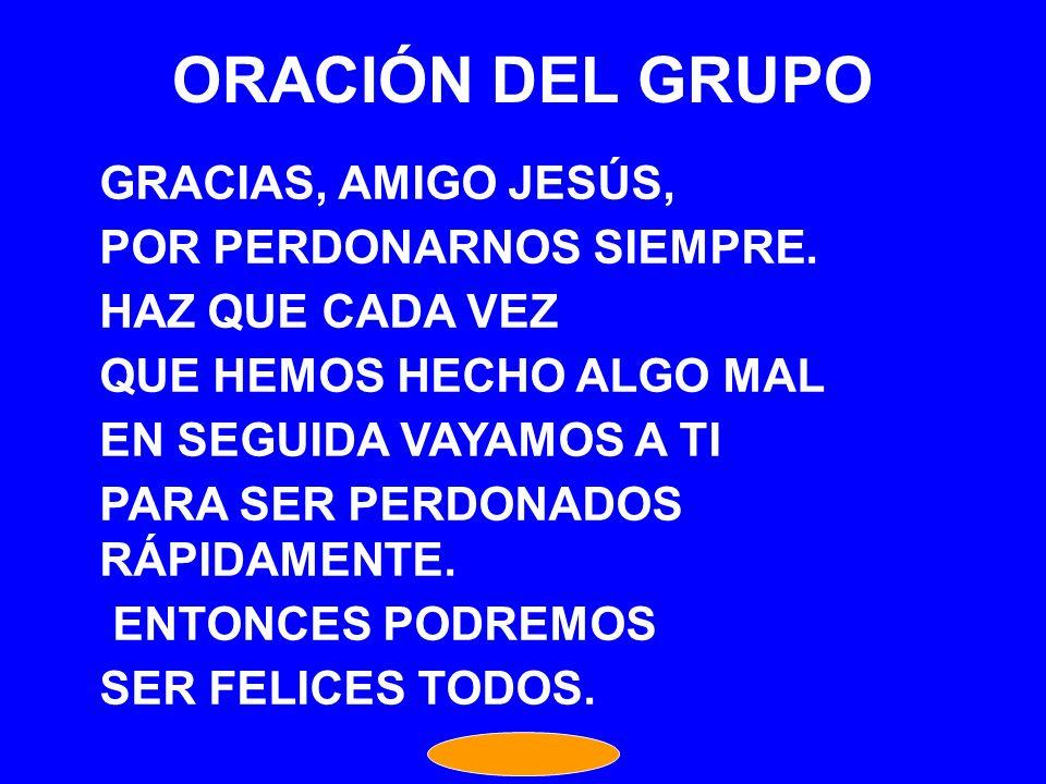 ORACIÓN DEL GRUPO GRACIAS, AMIGO JESÚS, POR PERDONARNOS SIEMPRE.