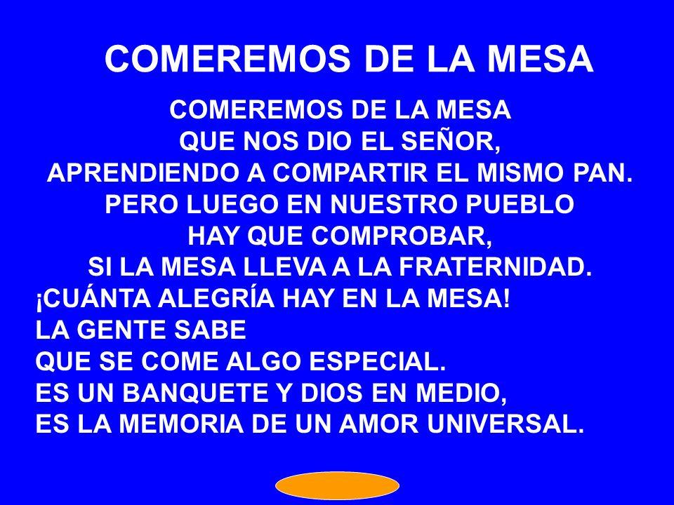 COMEREMOS DE LA MESA COMEREMOS DE LA MESA QUE NOS DIO EL SEÑOR,