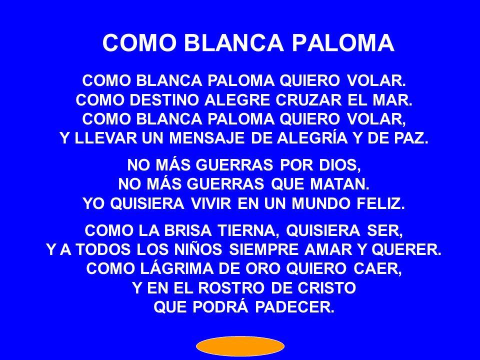 COMO BLANCA PALOMA COMO BLANCA PALOMA QUIERO VOLAR.