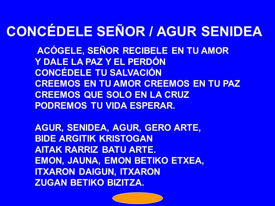 CONCÉDELE SEÑOR / AGUR SENIDEA