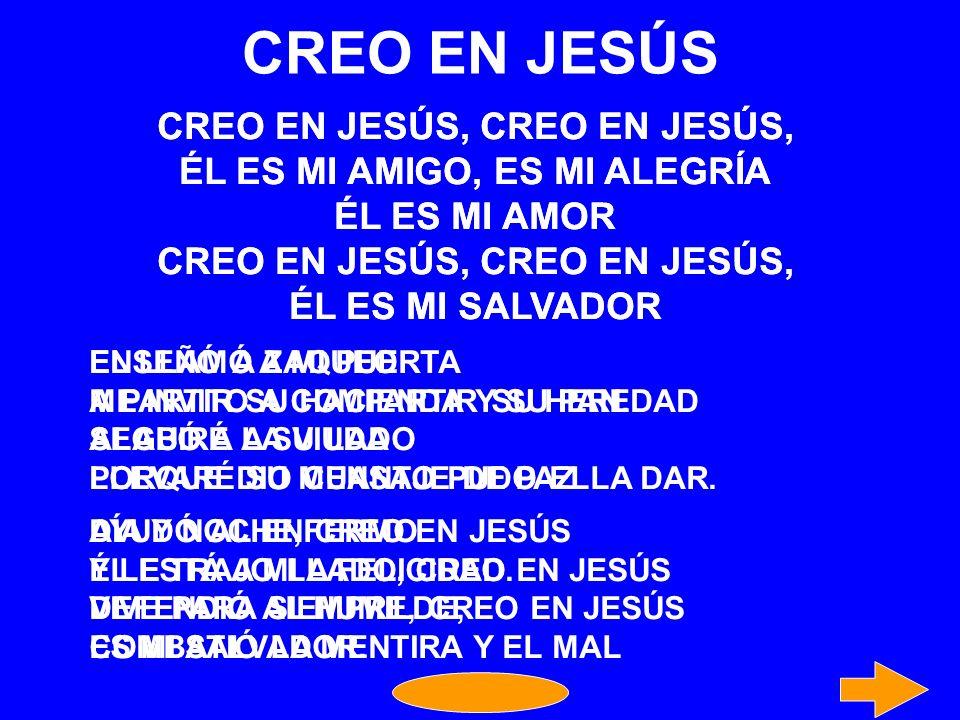 CREO EN JESÚS CREO EN JESÚS, CREO EN JESÚS,