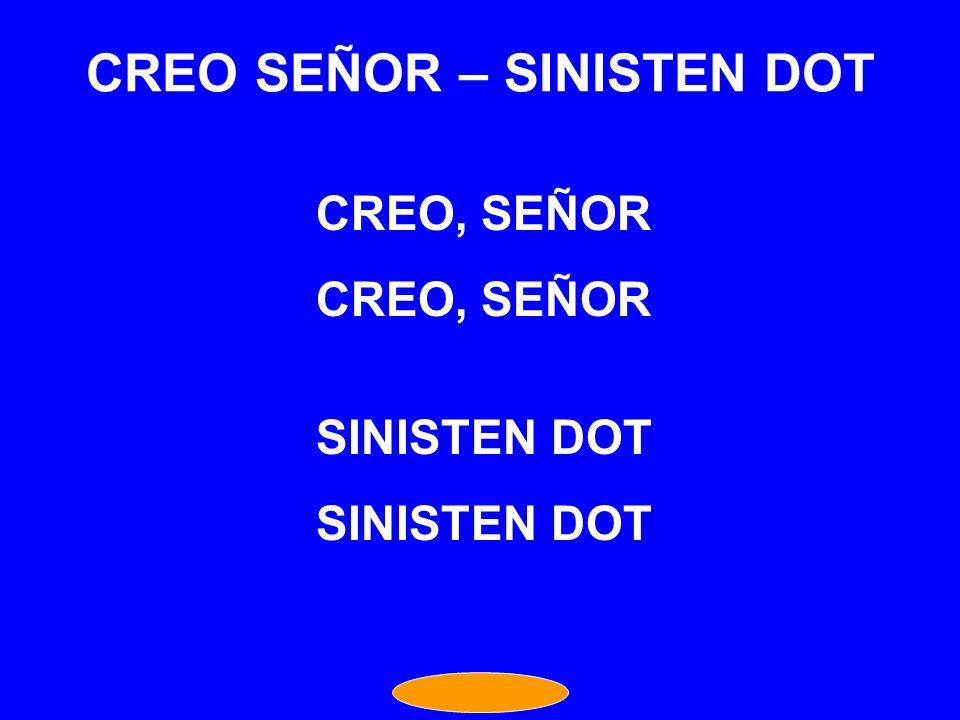 CREO SEÑOR – SINISTEN DOT