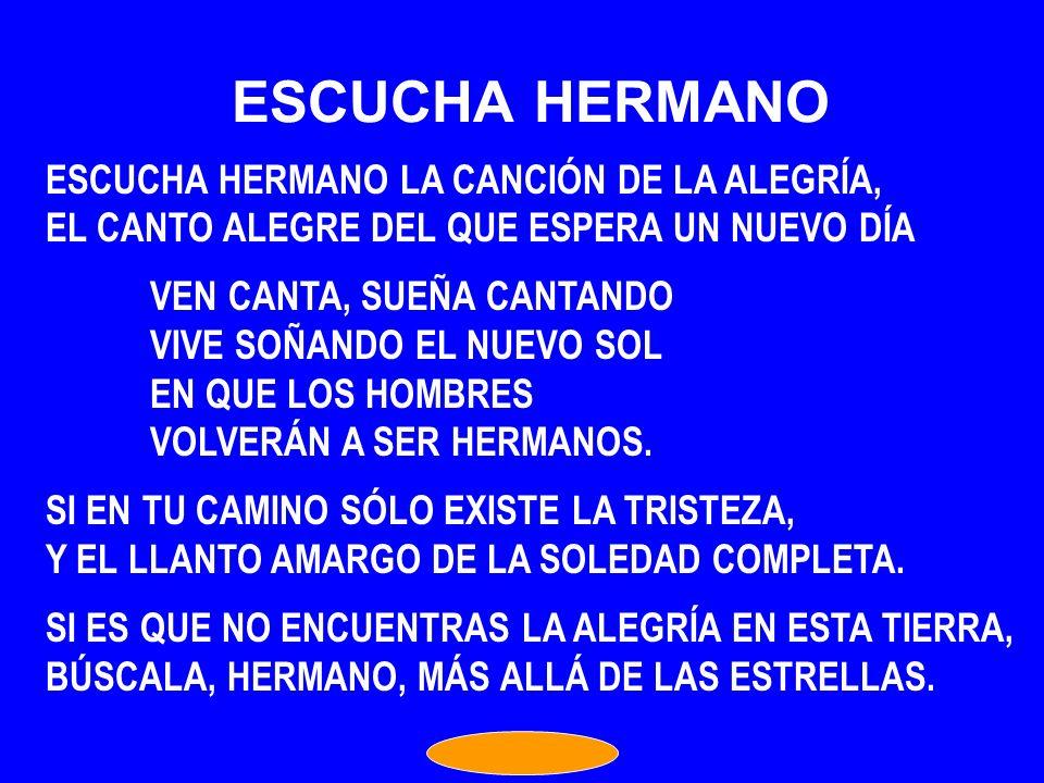 ESCUCHA HERMANO ESCUCHA HERMANO LA CANCIÓN DE LA ALEGRÍA,
