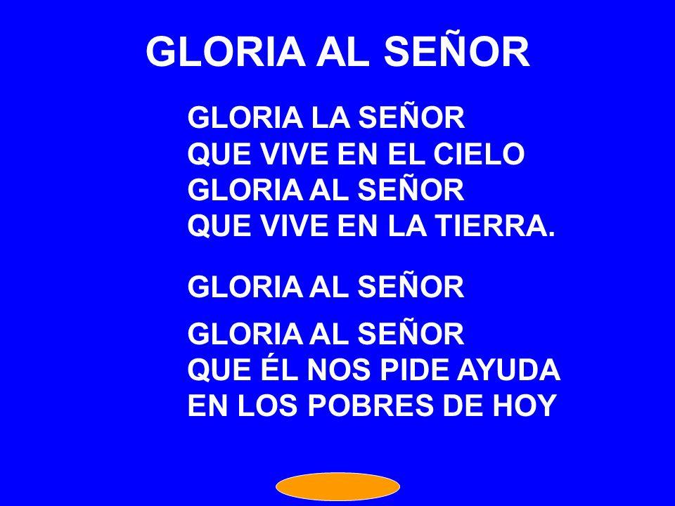 GLORIA AL SEÑOR GLORIA LA SEÑOR QUE VIVE EN EL CIELO GLORIA AL SEÑOR