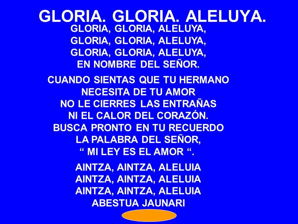 GLORIA. GLORIA. ALELUYA. GLORIA, GLORIA, ALELUYA, EN NOMBRE DEL SEÑOR.