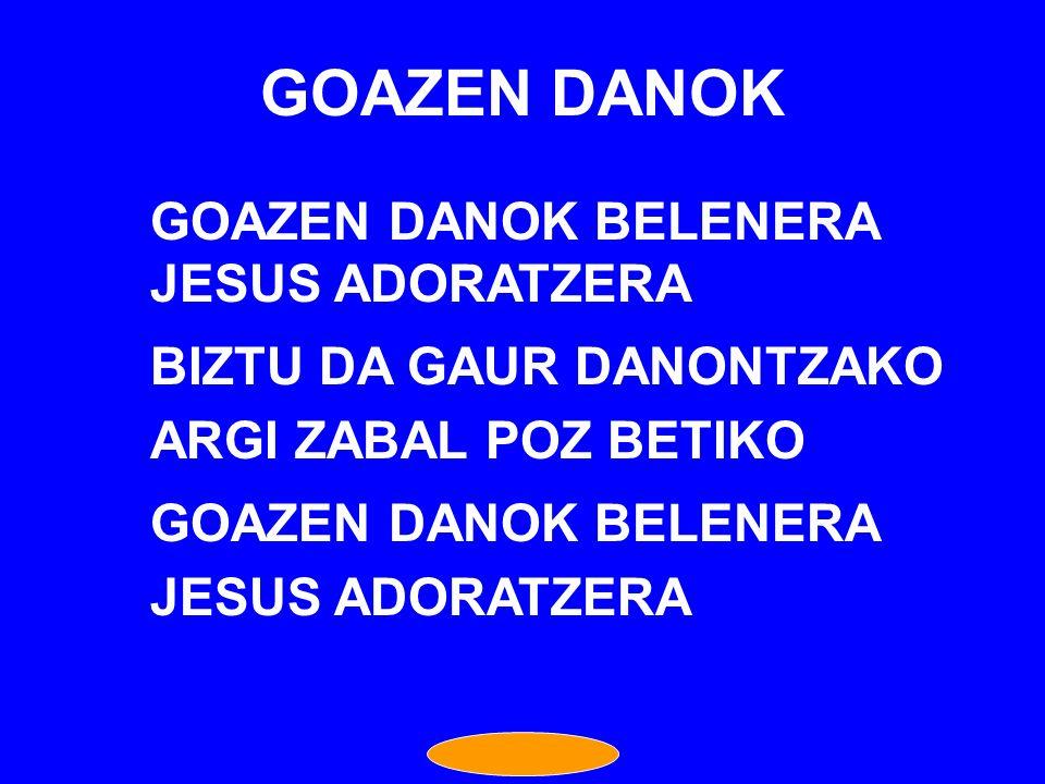 GOAZEN DANOK GOAZEN DANOK BELENERA JESUS ADORATZERA