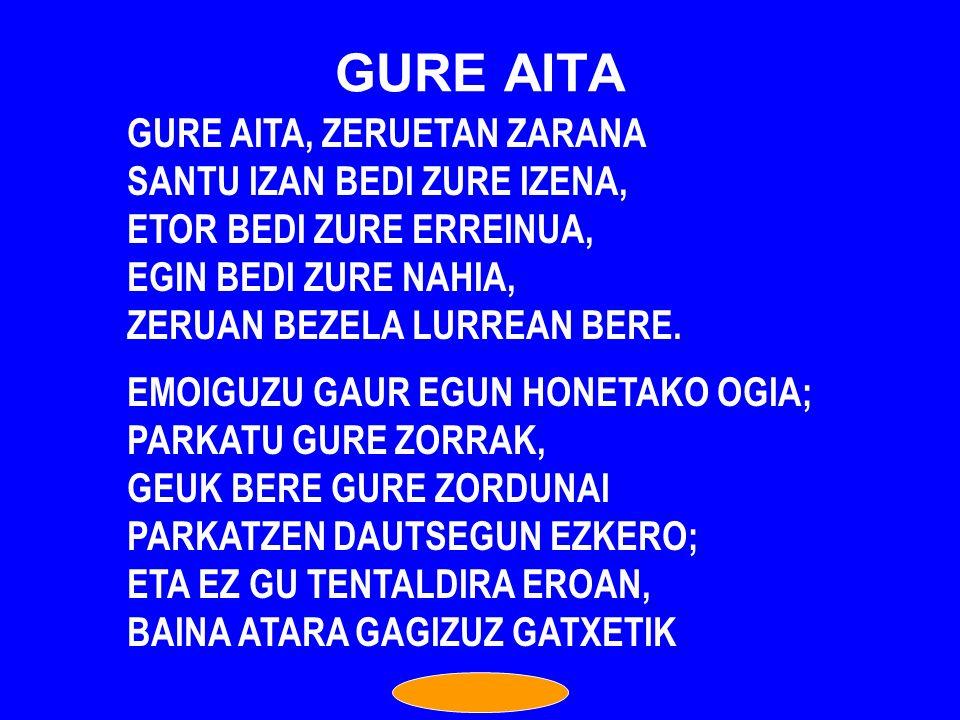 GURE AITA GURE AITA, ZERUETAN ZARANA SANTU IZAN BEDI ZURE IZENA,