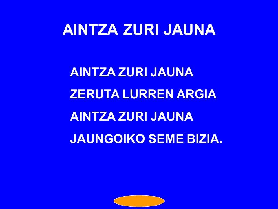 AINTZA ZURI JAUNA AINTZA ZURI JAUNA ZERUTA LURREN ARGIA