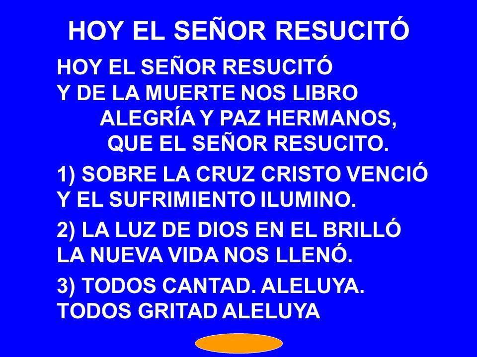 HOY EL SEÑOR RESUCITÓ HOY EL SEÑOR RESUCITÓ Y DE LA MUERTE NOS LIBRO