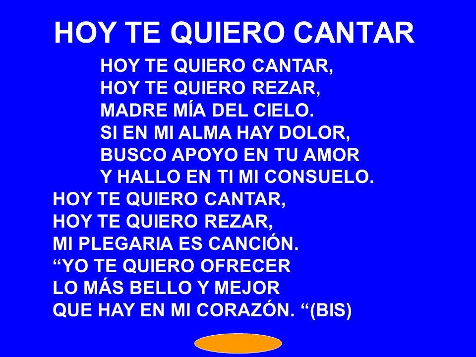 HOY TE QUIERO CANTAR HOY TE QUIERO CANTAR, HOY TE QUIERO REZAR,