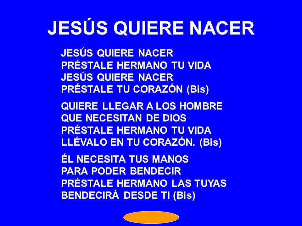 JESÚS QUIERE NACER JESÚS QUIERE NACER PRÉSTALE HERMANO TU VIDA