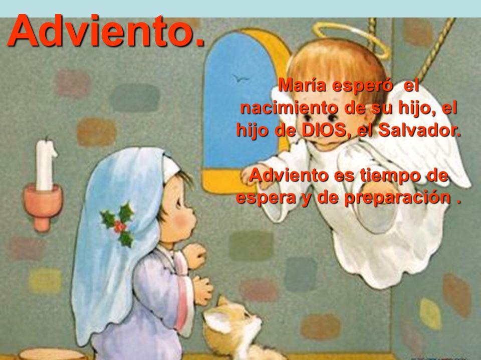 Adviento.María esperó el nacimiento de su hijo, el hijo de DIOS, el Salvador.