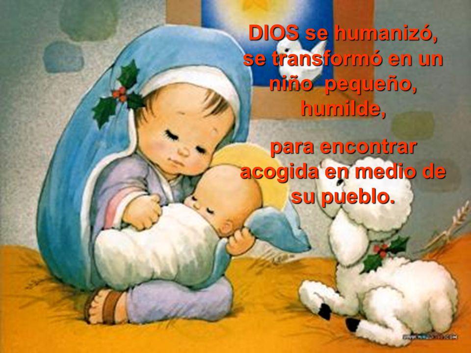 DIOS se humanizó, se transformó en un niño pequeño, humilde,