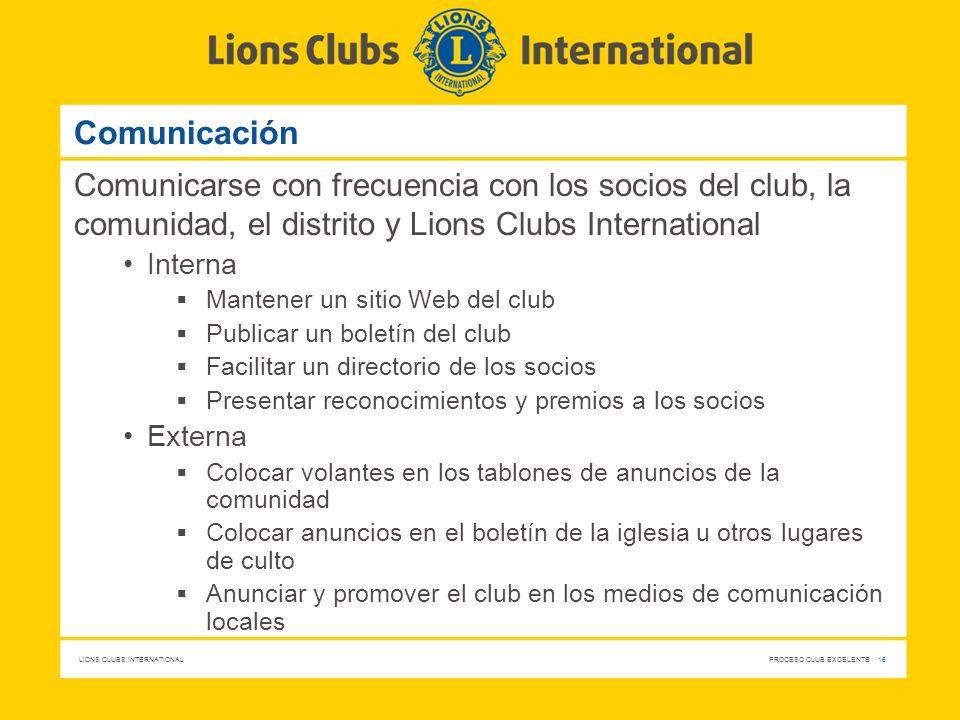 Comunicación Comunicarse con frecuencia con los socios del club, la comunidad, el distrito y Lions Clubs International.