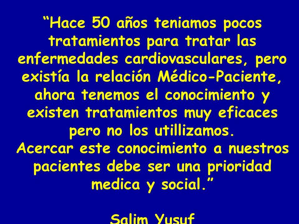 Hace 50 años teniamos pocos tratamientos para tratar las enfermedades cardiovasculares, pero existía la relación Médico-Paciente, ahora tenemos el conocimiento y existen tratamientos muy eficaces pero no los utillizamos.