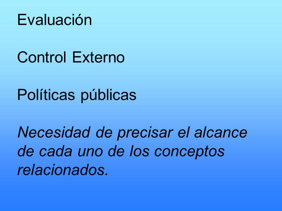 Evaluación Control Externo Políticas públicas Necesidad de precisar el alcance de cada uno de los conceptos relacionados.
