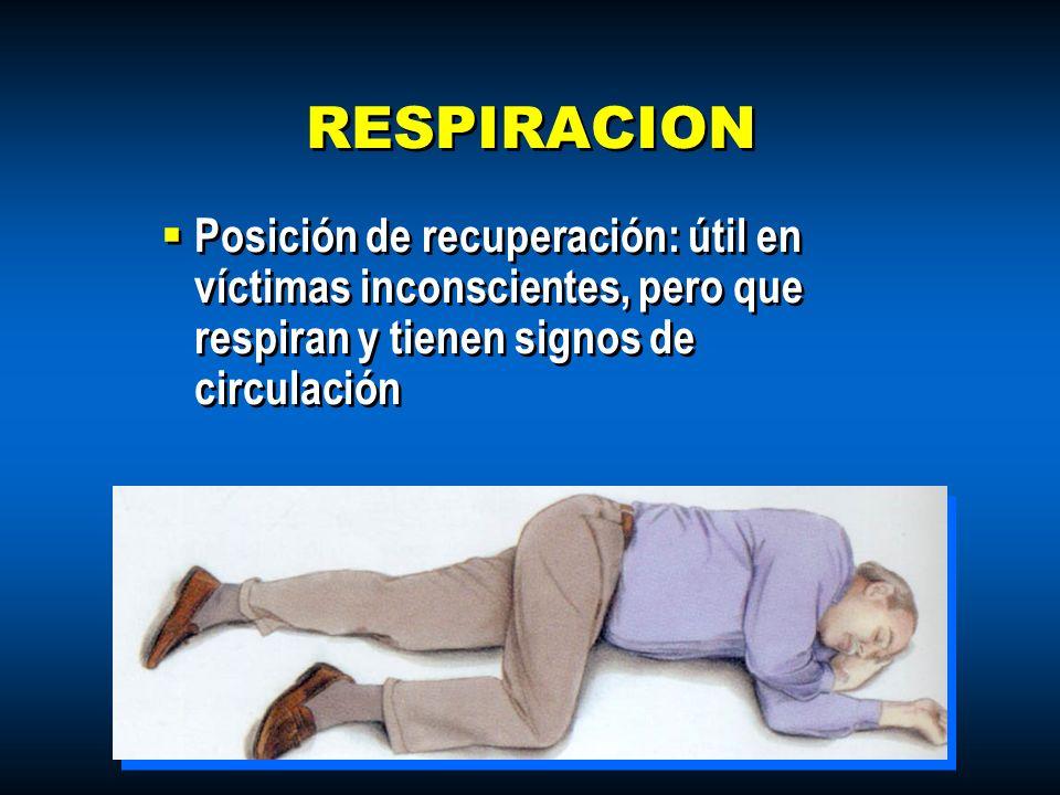 RESPIRACION Posición de recuperación: útil en víctimas inconscientes, pero que respiran y tienen signos de circulación.