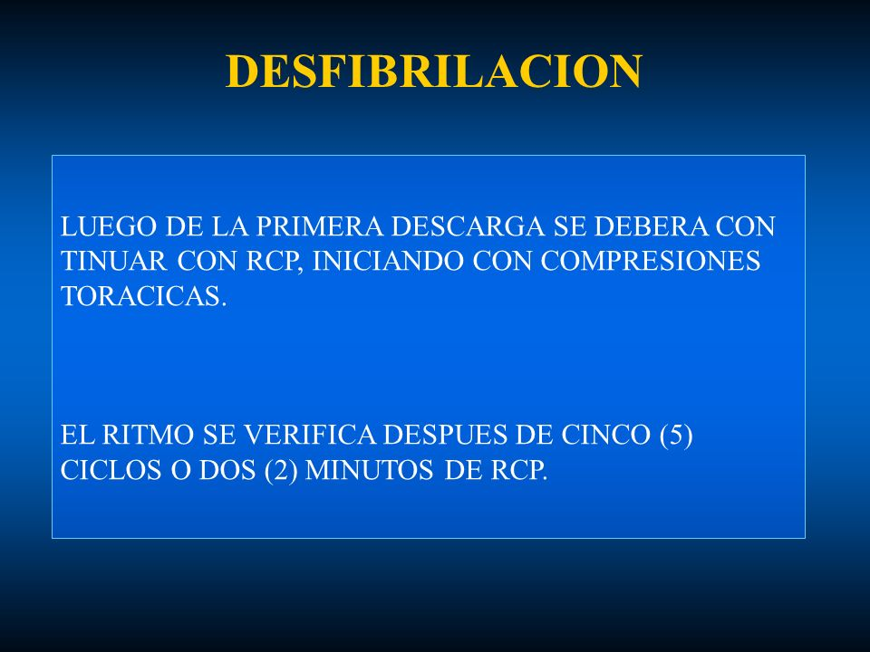 DESFIBRILACION LUEGO DE LA PRIMERA DESCARGA SE DEBERA CON