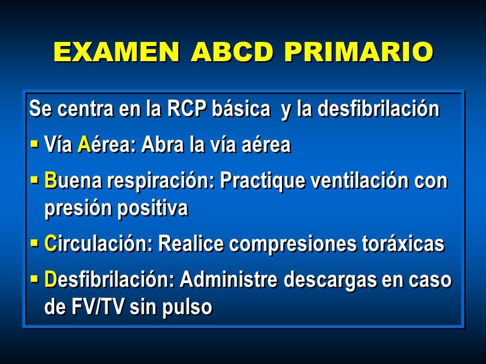 EXAMEN ABCD PRIMARIO Se centra en la RCP básica y la desfibrilación