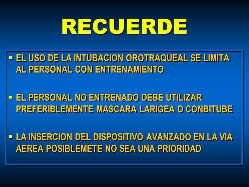 RECUERDEEL USO DE LA INTUBACION OROTRAQUEAL SE LIMITA AL PERSONAL CON ENTRENAMIENTO.
