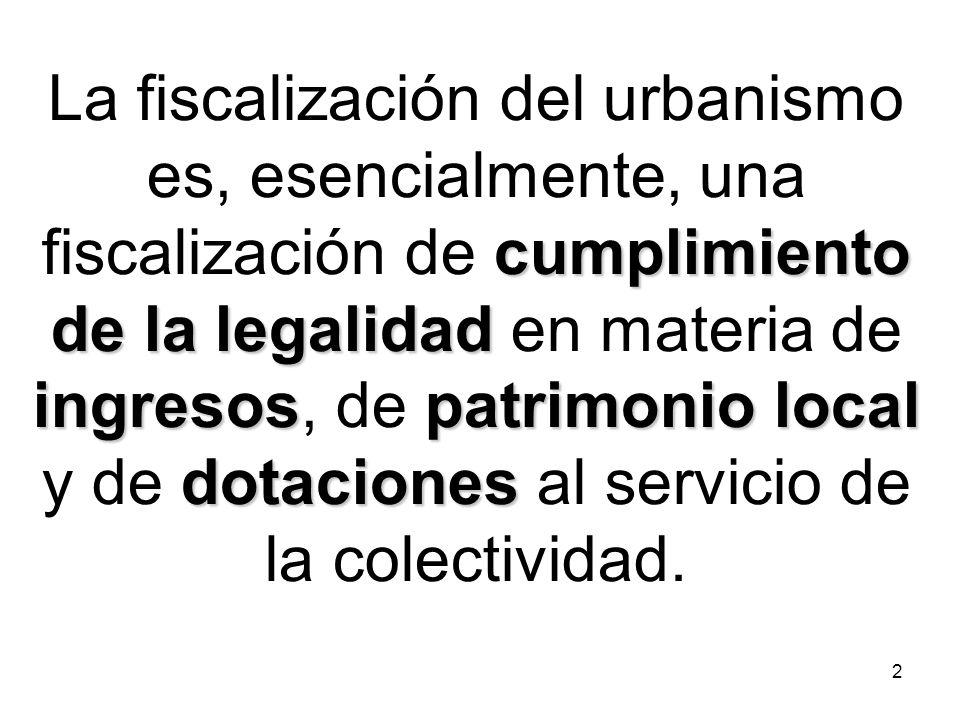 La fiscalización del urbanismo es, esencialmente, una fiscalización de cumplimiento de la legalidad en materia de ingresos, de patrimonio local y de dotaciones al servicio de la colectividad.