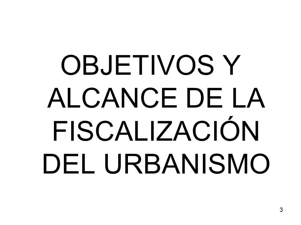 OBJETIVOS Y ALCANCE DE LA FISCALIZACIÓN DEL URBANISMO
