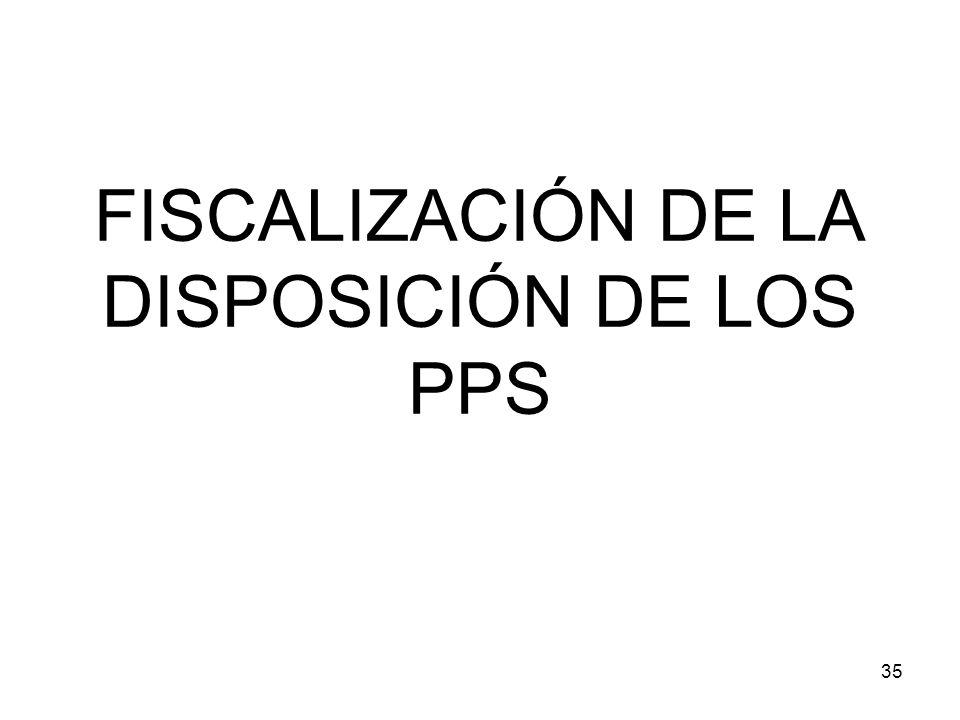 FISCALIZACIÓN DE LA DISPOSICIÓN DE LOS PPS