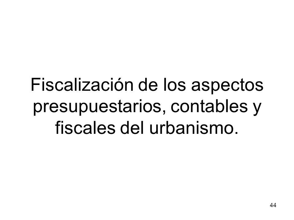 Fiscalización de los aspectos presupuestarios, contables y fiscales del urbanismo.