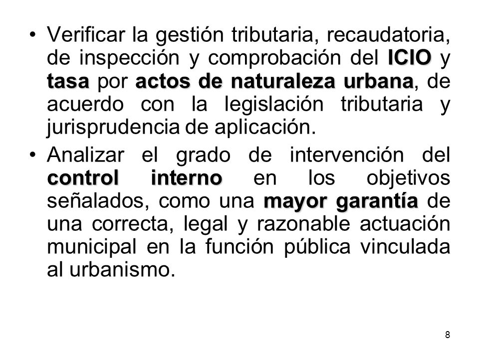 Verificar la gestión tributaria, recaudatoria, de inspección y comprobación del ICIO y tasa por actos de naturaleza urbana, de acuerdo con la legislación tributaria y jurisprudencia de aplicación.