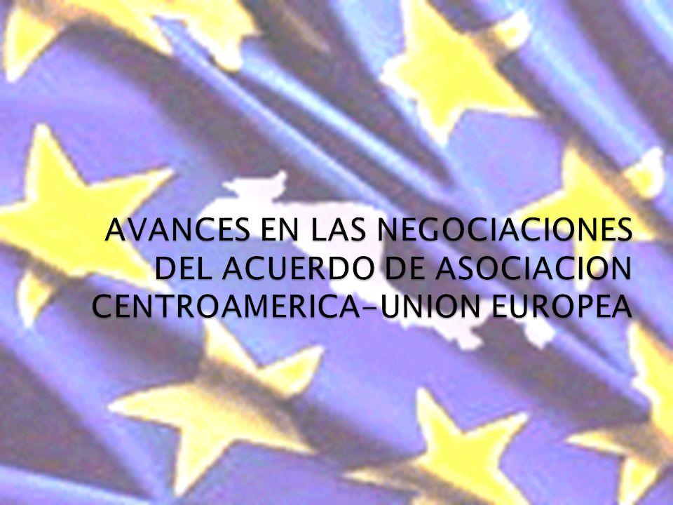 AVANCES EN LAS NEGOCIACIONES DEL ACUERDO DE ASOCIACION CENTROAMERICA-UNION EUROPEA