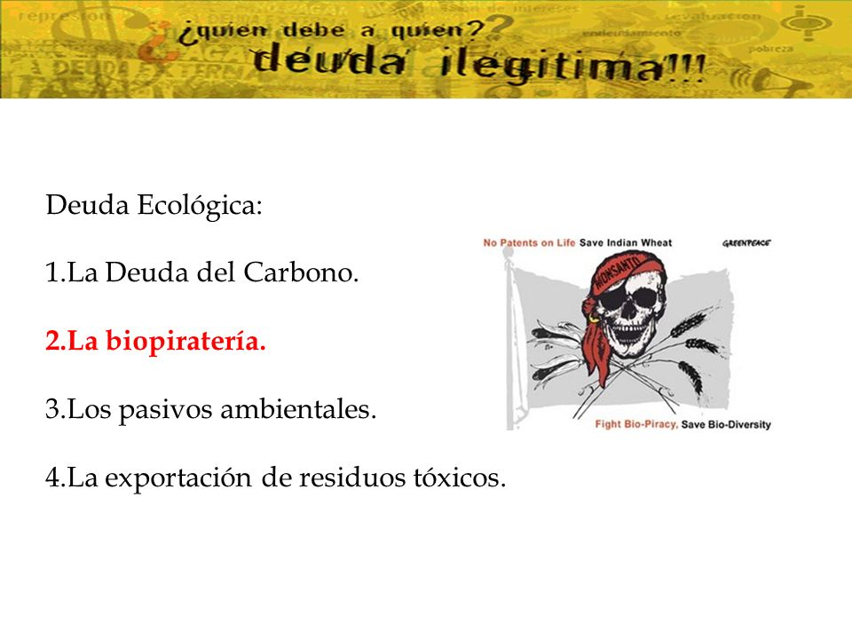 Deuda Ecológica: 1.La Deuda del Carbono. 2.La biopiratería.