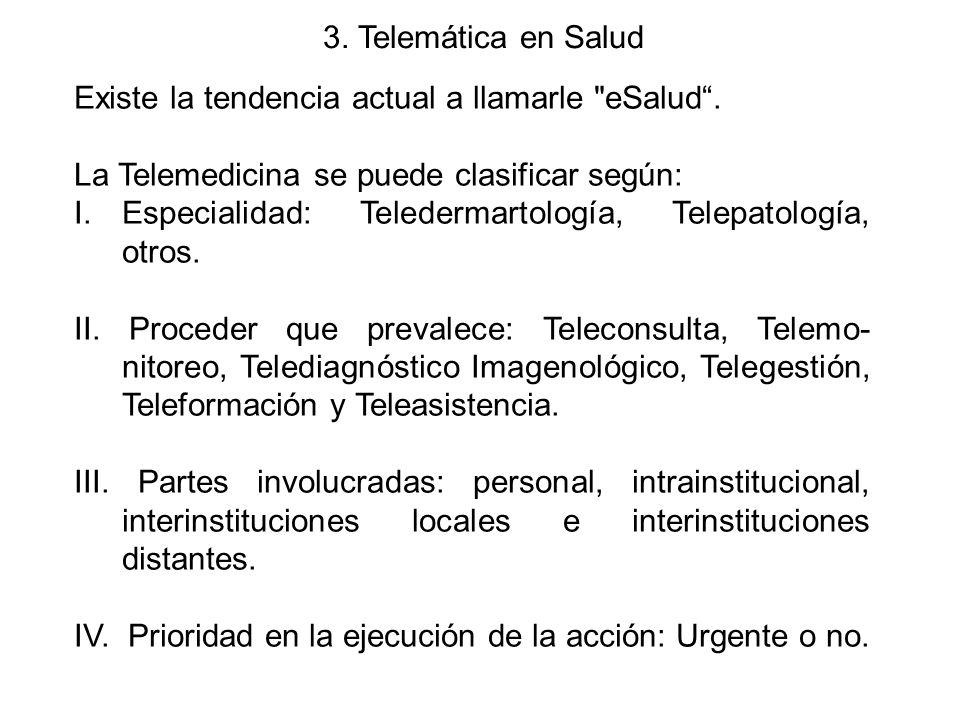 3. Telemática en Salud Existe la tendencia actual a llamarle eSalud . La Telemedicina se puede clasificar según: