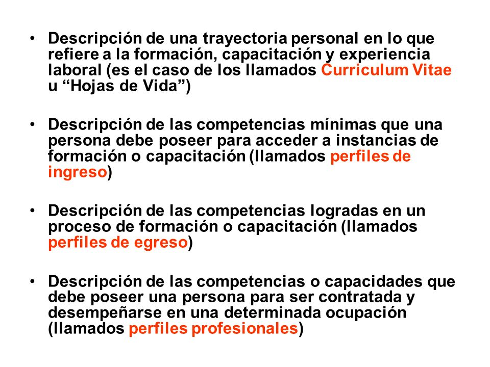 Descripción de una trayectoria personal en lo que refiere a la formación, capacitación y experiencia laboral (es el caso de los llamados Curriculum Vitae u Hojas de Vida )