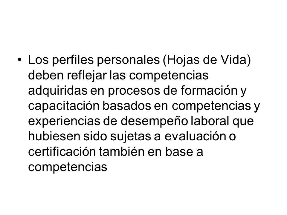 Los perfiles personales (Hojas de Vida) deben reflejar las competencias adquiridas en procesos de formación y capacitación basados en competencias y experiencias de desempeño laboral que hubiesen sido sujetas a evaluación o certificación también en base a competencias