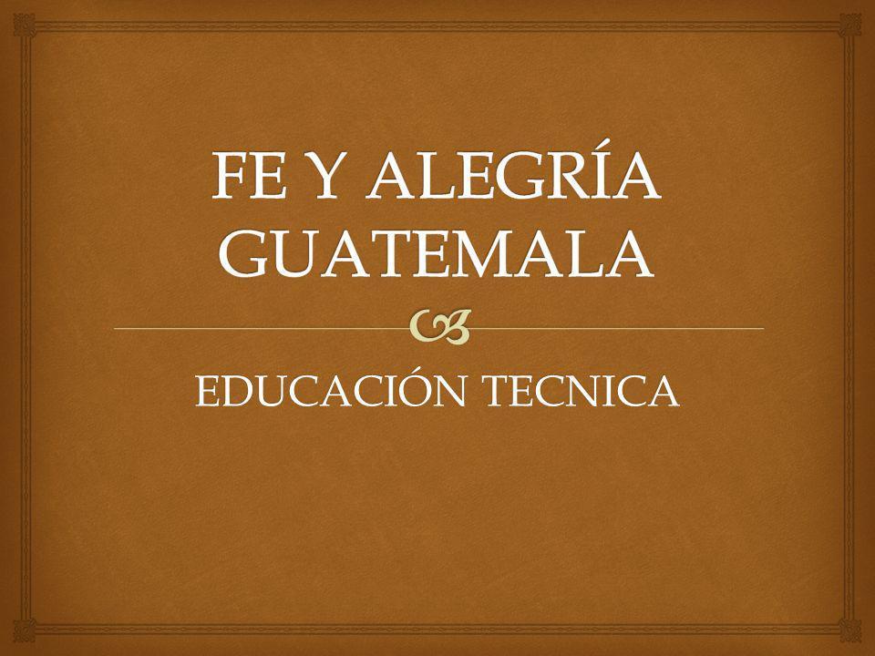 FE Y ALEGRÍA GUATEMALA EDUCACIÓN TECNICA