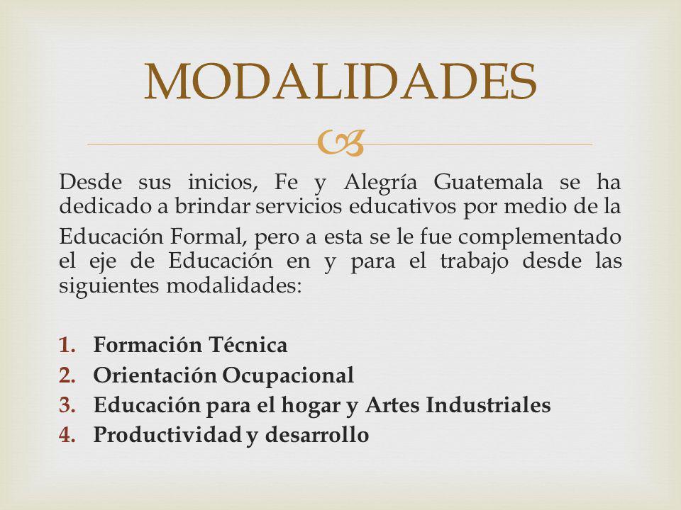 MODALIDADESDesde sus inicios, Fe y Alegría Guatemala se ha dedicado a brindar servicios educativos por medio de la.