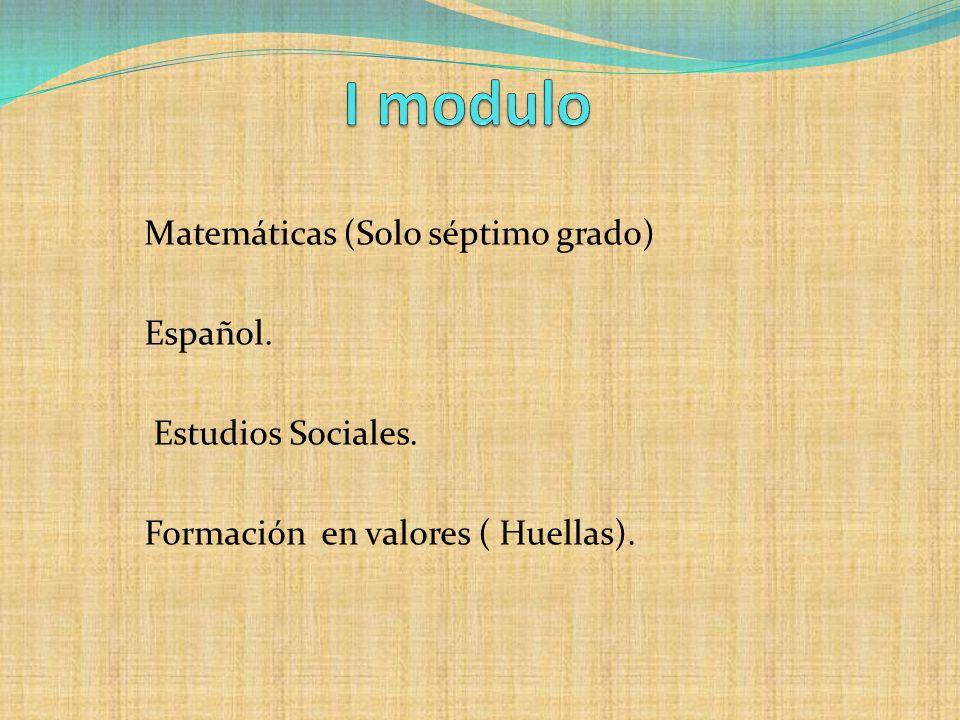 I modulo Matemáticas (Solo séptimo grado) Español. Estudios Sociales.
