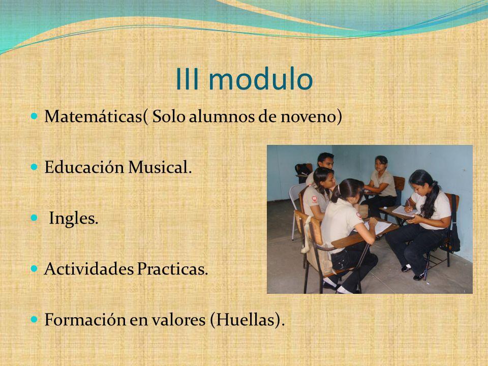 III modulo Matemáticas( Solo alumnos de noveno) Educación Musical.