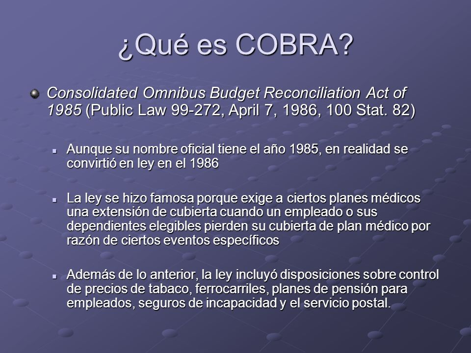 ¿Qué es COBRA Consolidated Omnibus Budget Reconciliation Act of 1985 (Public Law 99-272, April 7, 1986, 100 Stat. 82)